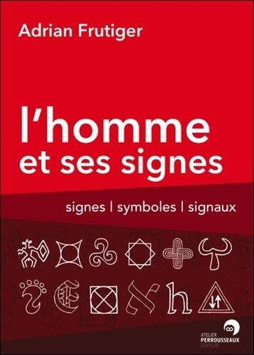 Adrian Frutiger - L'Homme et ses signes - Signes, symboles et signaux.