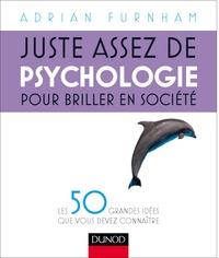 Adrian Furnham - Juste assez de psychologie pour briller en société.