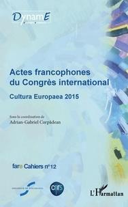 Adrian-Gabriel Corpadean - Cahiers de fare N° 12 : Actes francophones du Congrès international - Cultura Europaea 2015.