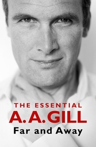 Adrian Gill - Far and Away - The Essential A.A. Gill.