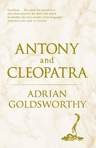 Adrian Goldsworthy - Antony and Cleopatra.