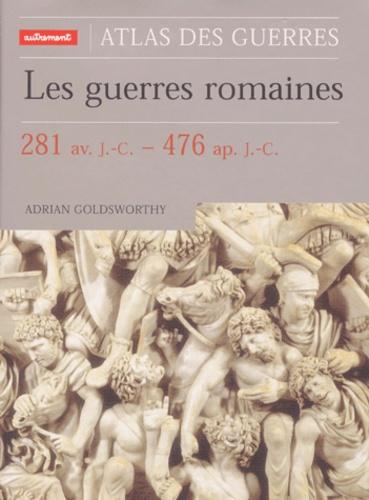 Adrian Goldsworthy - Les guerres romaines. - 281 av. J.C. - 476 ap. J.-C.