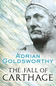 Adrian Goldsworthy - The Fall of Carthage - The Punic Wars 265-146BC.
