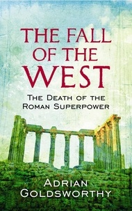 Adrian Goldsworthy - The Fall of West - The Slow Death of the Roman Superpower.