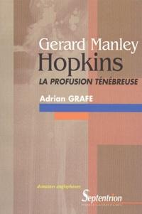 Adrian Grafe - Gerard Manley Hopkins - La profusion ténébreuse.