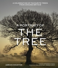 Adrian Houston - A Portrait of the Tree - A celebration of favourite trees from around Britain.
