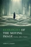 Adrian J. Ivakhiv - Ecologies of the Moving Image - Cinema, Affect, Nature.