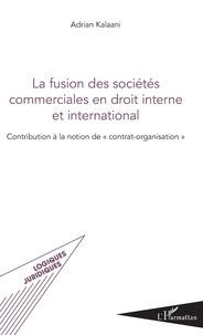 La Fusion des sociétés commerciales en droit interne et international - Contribution à la notion de contrat-organisation.pdf