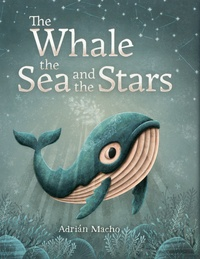 Adrian Macho - The Whale, the Sea and the Stars.