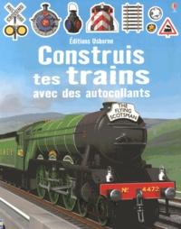 Adrian Mann et Simon Tudhope - Construis tes trains avec des autocollants.