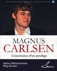 Adrian Mikhalchishin et Oleg Stetsko - Magnus Carlsen - L'ascension d'un prodige.