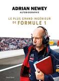 Adrian Newey - Adrian Newey, autobiographie - Le plus grand ingénieur de Formule 1.