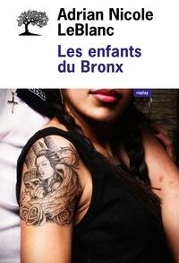 Adrian-Nicole LeBlanc - Les enfants du Bronx - Dans l'intimité d'une famille portoricaine.
