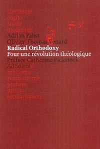 Adrian Pabst et Olivier-Thomas Venard - Radical orthodoxy - Pour une révolution théologique.