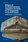 Adrian Robu - Mégare et les établissements mégariens de Sicile, de la Propontide et du Pont-Euxin : histoire et institutions.