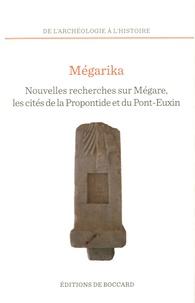 Adrian Robu et Iulian Bîrzescu - Mégarika - Nouvelles recherches sur Mégare et les cités de la Propontide et du Pont-Euxin.