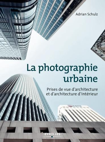 La photographie urbaine - Adrian Schulz - 9782212169591 - 20,99 €