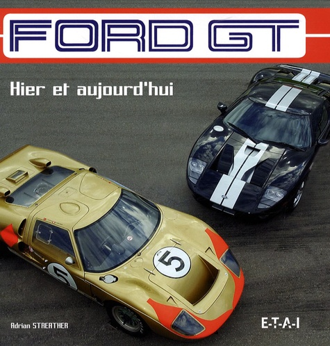 Adrian Streather - Ford GT - Hier et aujourd'hui.