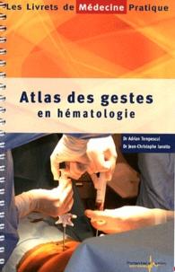 Adrian Tempescul et Jean-Christophe Ianotto - Atlas des gestes en hématologie.