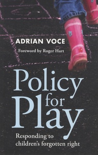 Adrian Voce - Policy for Play - Responding to Children's Forgotten Right.