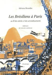 Adriana Brandao - Les brésiliens à Paris au fil des siècles & des arrondissements.