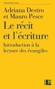 Adriana Destro et Mauro Pesce - Le récit et l'écriture - Introduction à la lecture des évangiles.