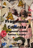 Adriana Langtry - Fragmenta colorata - Fragments colorés.