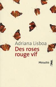 Adriana Lisboa - Des roses rouge vif.