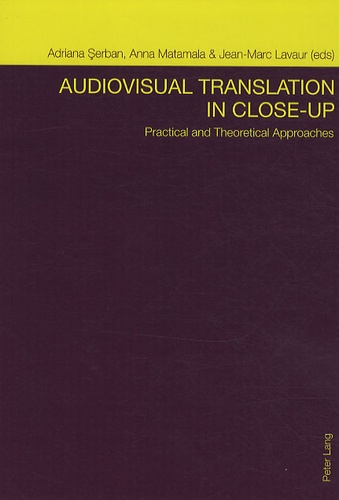 Adriana Serban - Audiovisual Translation in Close-up - Practical and Theoretical Approaches.