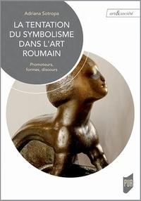 Adriana Sotropa - La tentation du symbolisme dans l'art roumain - Promoteurs, formes, discours.