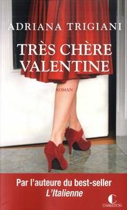 Adriana Trigiani - Très chère Valentine.