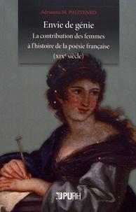 Adrianna M. Paliyenko - Envie de génie - La contribution des femmes à l'histoire de la poésie française (XIXe siècle).