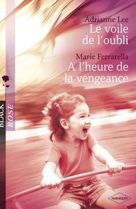 Adrianne Lee et Marie Ferrarella - Le voile de l'oubli - A l'heure de la vengeance (Harlequin Black Rose).