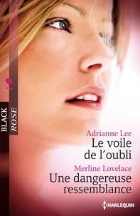 Adrianne Lee et Merline Lovelace - Le voile de l'oubli - Une dangereuse ressemblance.
