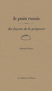 Adriano Farano - Le Pain rassis - Dix façons de le préparer.