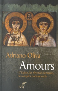 Amours- L'Eglise, les divorcés remariés, les couples homosexuels - Adriano Oliva |