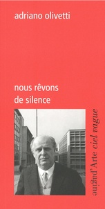 Adriano Olivetti - Nous rêvons de silence.