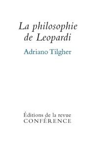 Adriano Tilgher - La philosophie de Léopardi.