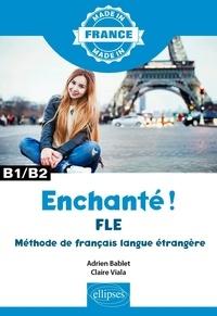 Adrien Bablet et Claire Viala - Enchanté ! B1/B2 - FLE Méthode de français langue étrangère.