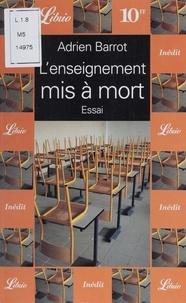 Adrien Barrot - L'enseignement mis à mort.