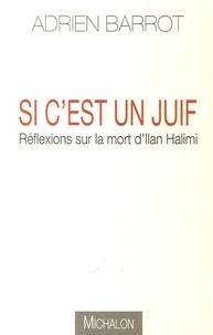 Adrien Barrot - Si c'est un Juif - Réflexions sur la mort d'Ilan Halimi.