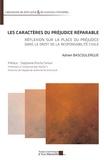 Adrien Bascoulergue - Les caractères du préjudice réparable - Réflexion sur la place du préjudice dans le droit de la responsabilité civile.