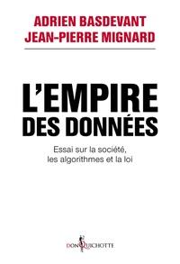 Adrien Basdevant et Jean-Pierre Mignard - L'empire des données - Essai sur la société, les algorithmes et la loi.