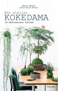 Adrien Bénard et Marie-Pierre Baudouin - Mon atelier Kokedama - 25 réalisations faciles.