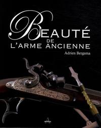 Adrien Bergsma - Beauté de l'arme ancienne.