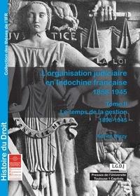 Adrien Blazy - L'organisation judiciaire en Indochine française (1858-1945) - Tome 2, Le temps de la gestion (1898-1945).