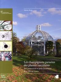 Adrien Bolay - Les champignons parasites des plantes vasculaires des Conservatoire et Jardin botaniques de la Ville de Genève.