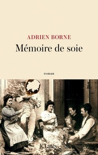 Adrien Borne - Mémoire de soie.