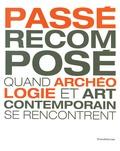 Adrien Bossard et Claire Besson - Passé recomposé - Quand archéologie et art contemporain se rencontrent.
