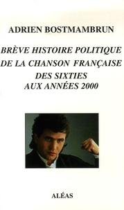 Adrien Bostmambrun - Brève histoire politique de la chanson française des Sixties aux années 2000.